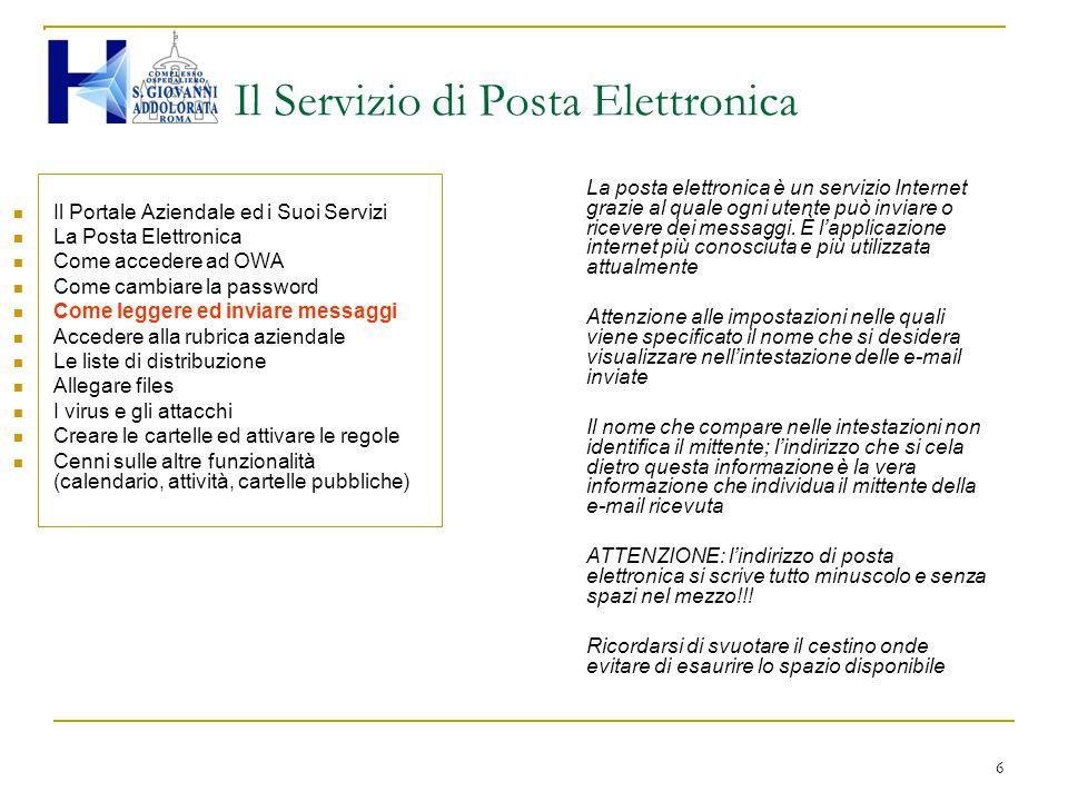 6 Il Servizio di Posta Elettronica Il Portale Aziendale ed i Suoi Servizi La Posta Elettronica Come accedere ad OWA Come cambiare la password Come leg