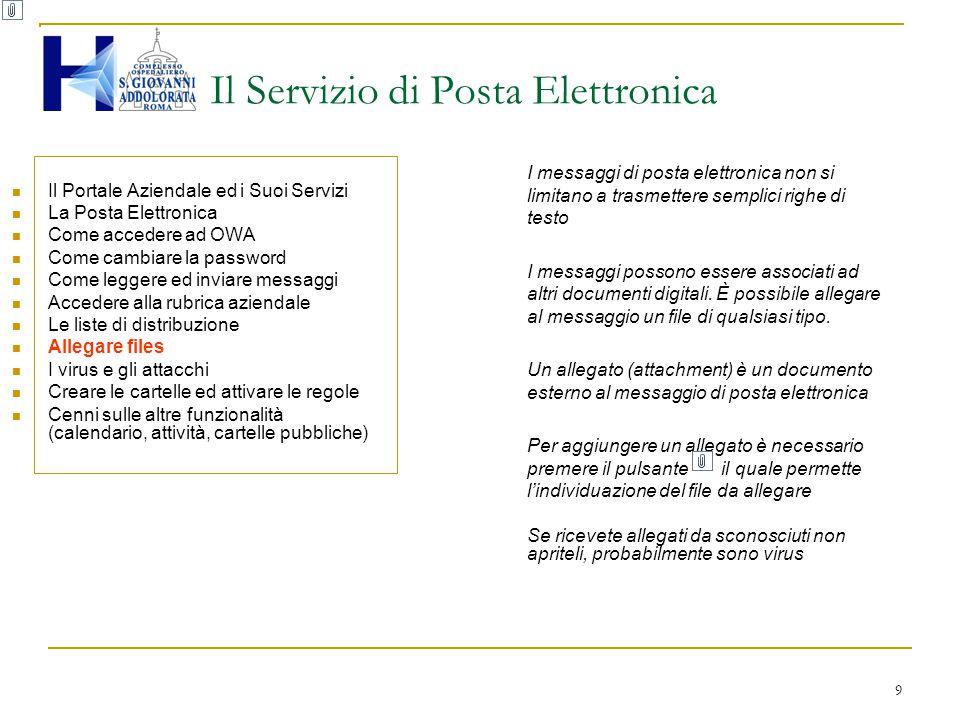 9 Il Servizio di Posta Elettronica Il Portale Aziendale ed i Suoi Servizi La Posta Elettronica Come accedere ad OWA Come cambiare la password Come leg