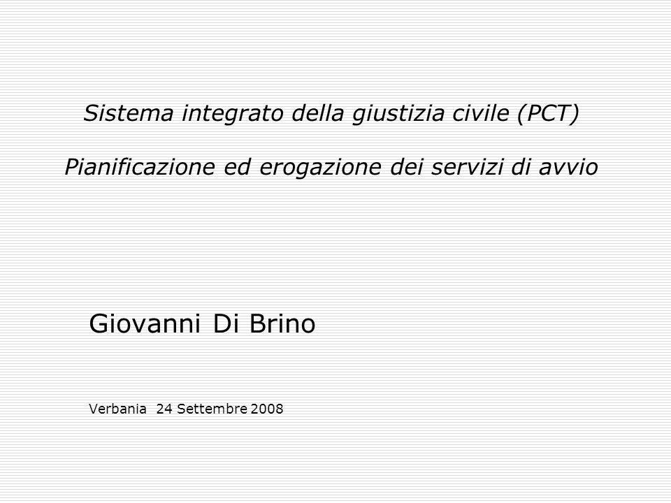 Sistema integrato della giustizia civile (PCT) Pianificazione ed erogazione dei servizi di avvio Giovanni Di Brino Verbania 24 Settembre 2008