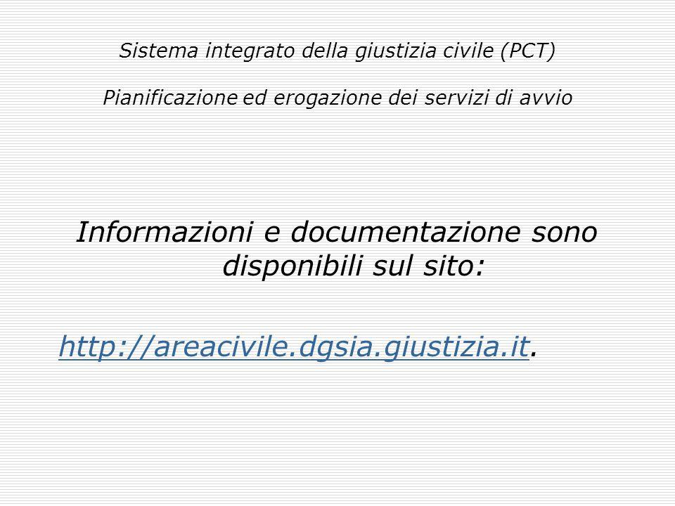 Sistema integrato della giustizia civile (PCT) Pianificazione ed erogazione dei servizi di avvio Informazioni e documentazione sono disponibili sul sito: http://areacivile.dgsia.giustizia.it.http://areacivile.dgsia.giustizia.it