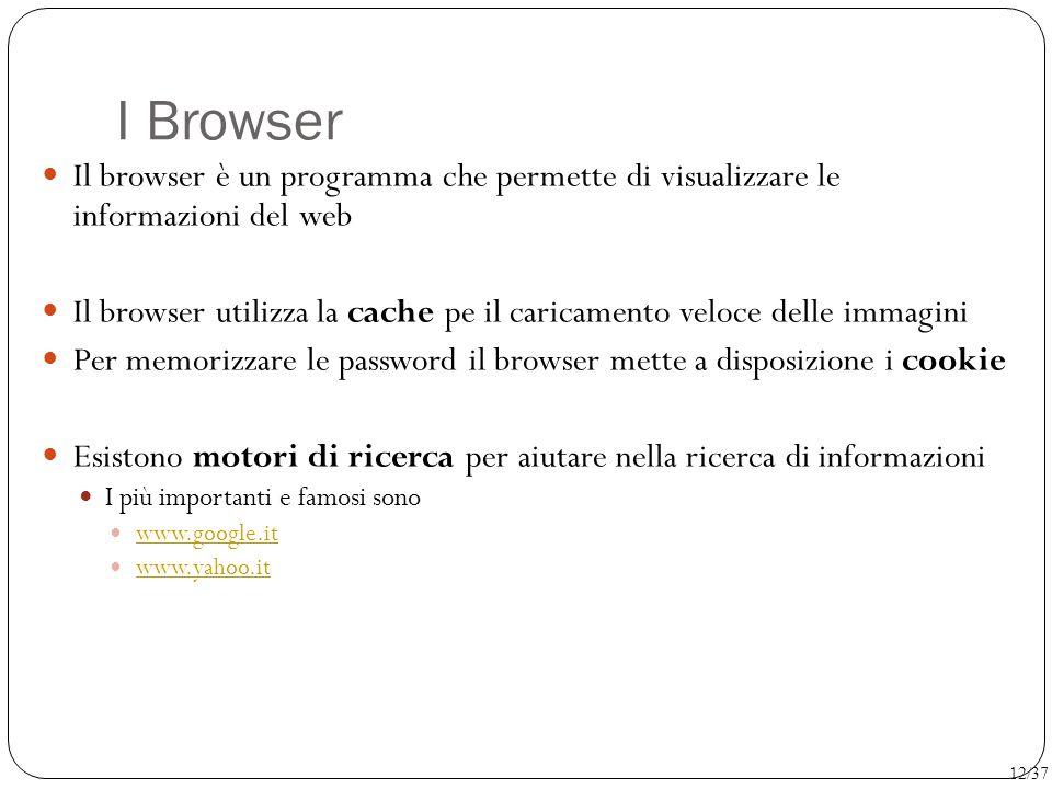 I Browser Il browser è un programma che permette di visualizzare le informazioni del web Il browser utilizza la cache pe il caricamento veloce delle i
