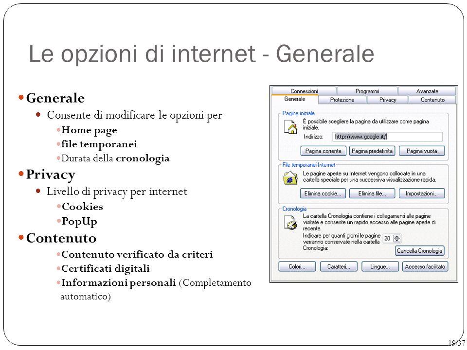 Le opzioni di internet - Generale Generale Consente di modificare le opzioni per Home page file temporanei Durata della cronologia Privacy Livello di