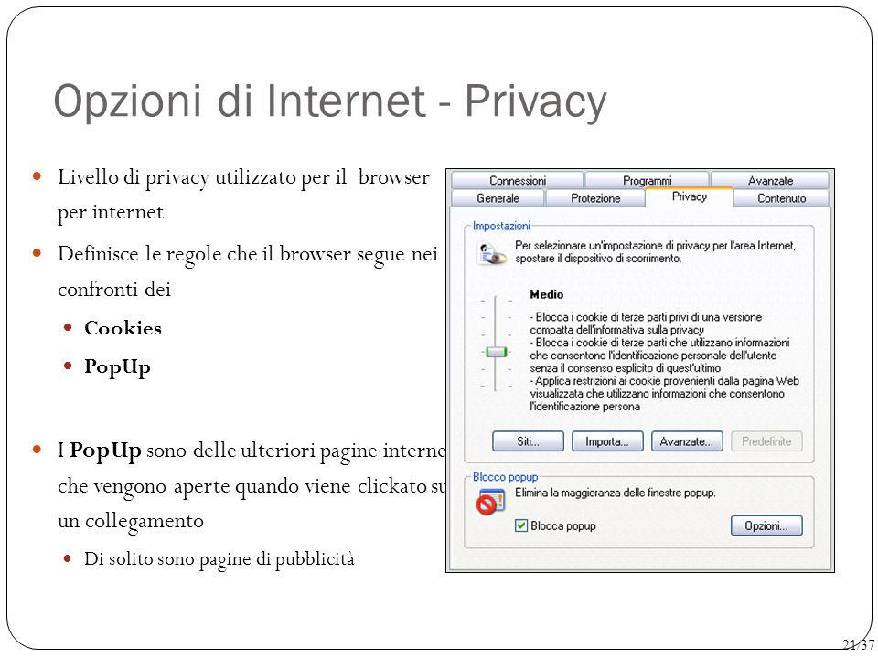 Opzioni di Internet - Privacy Livello di privacy utilizzato per il browser per internet Definisce le regole che il browser segue nei confronti dei Coo