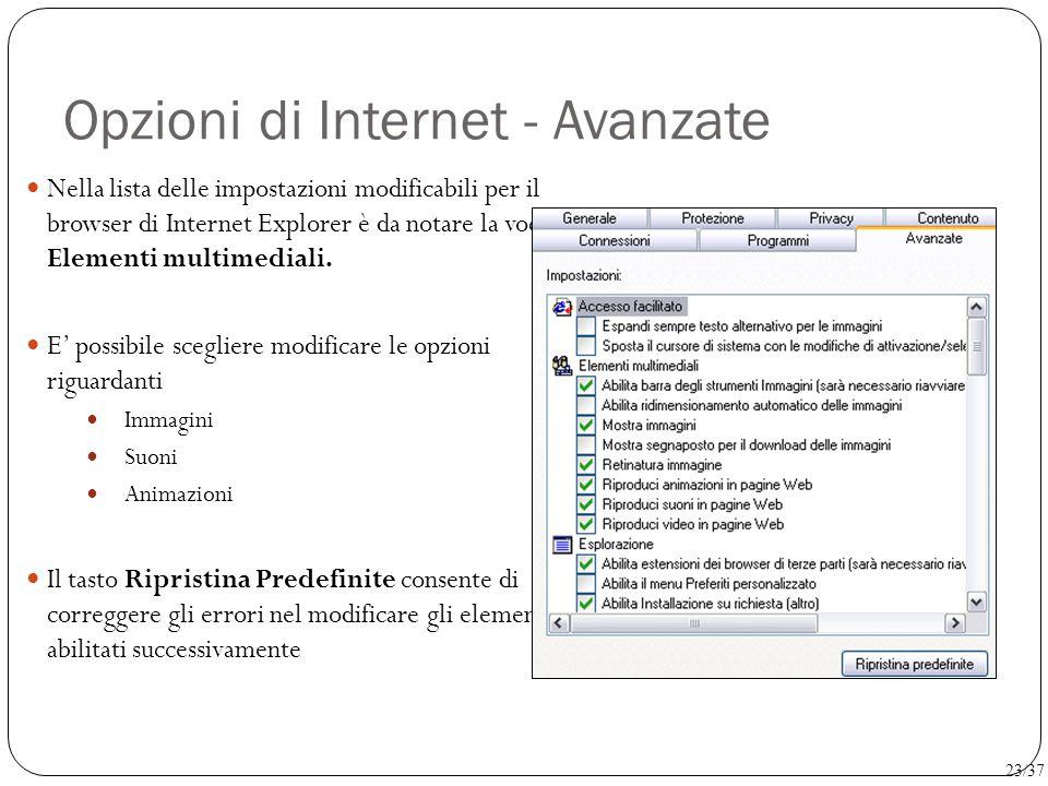 Opzioni di Internet - Avanzate Nella lista delle impostazioni modificabili per il browser di Internet Explorer è da notare la voce Elementi multimedia