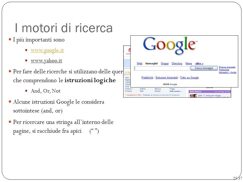 I motori di ricerca I più importanti sono www.google.it www.yahoo.it Per fare delle ricerche si utilizzano delle query che comprendono le istruzioni l