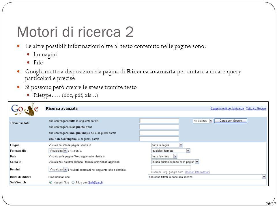 Motori di ricerca 2 Le altre possibili informazioni oltre al testo contenuto nelle pagine sono: Immagini File Google mette a disposizione la pagina di