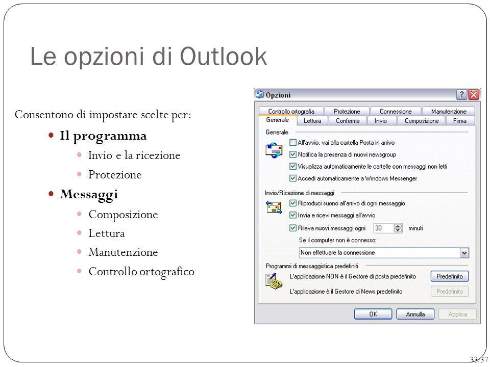 Le opzioni di Outlook Consentono di impostare scelte per: Il programma Invio e la ricezione Protezione Messaggi Composizione Lettura Manutenzione Cont