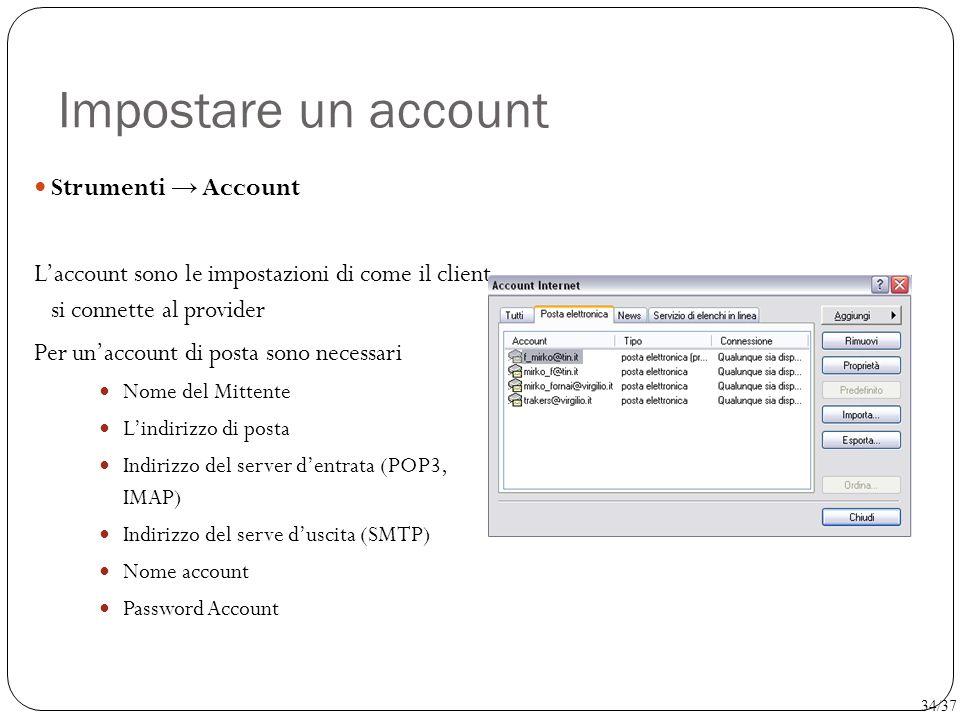Impostare un account Strumenti → Account L'account sono le impostazioni di come il client si connette al provider Per un'account di posta sono necessa