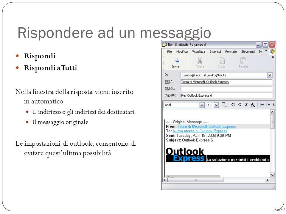 Rispondere ad un messaggio Rispondi Rispondi a Tutti Nella finestra della risposta viene inserito in automatico L'indirizzo o gli indirizzi dei destin