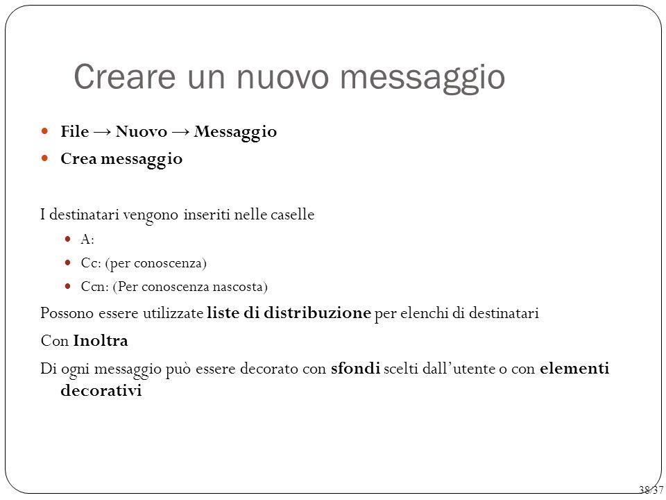 Creare un nuovo messaggio File → Nuovo → Messaggio Crea messaggio I destinatari vengono inseriti nelle caselle A: Cc: (per conoscenza) Ccn: (Per conos