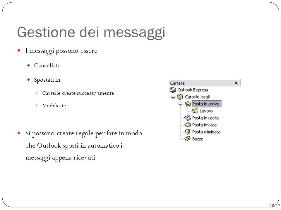 Gestione dei messaggi I messaggi possono essere Cancellati Spostati in Cartelle create successivamente Modificate Si possono creare regole per fare in
