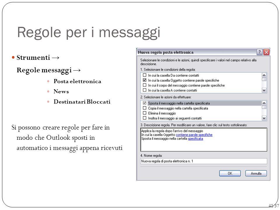 Regole per i messaggi Strumenti → Regole messaggi → Posta elettronica News Destinatari Bloccati Si possono creare regole per fare in modo che Outlook