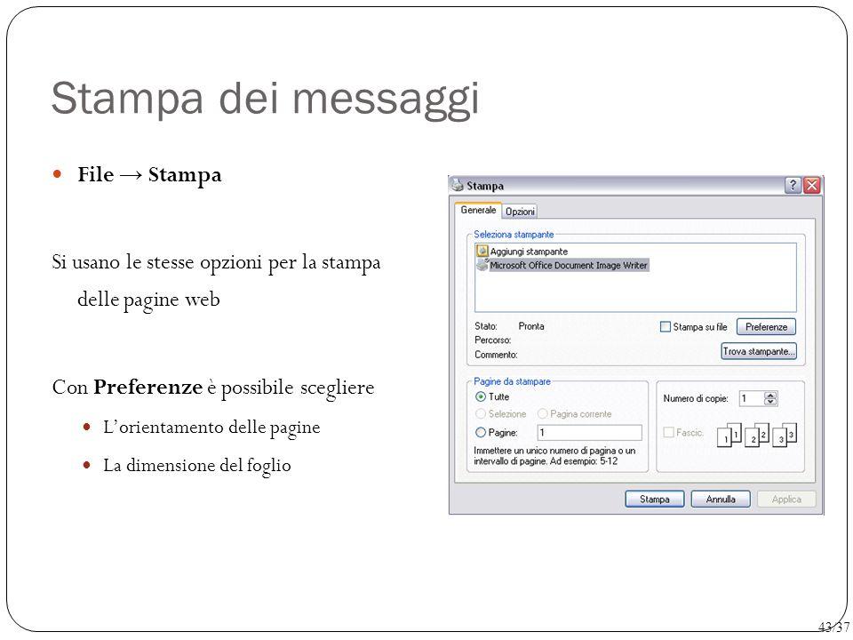 Stampa dei messaggi File → Stampa Si usano le stesse opzioni per la stampa delle pagine web Con Preferenze è possibile scegliere L'orientamento delle