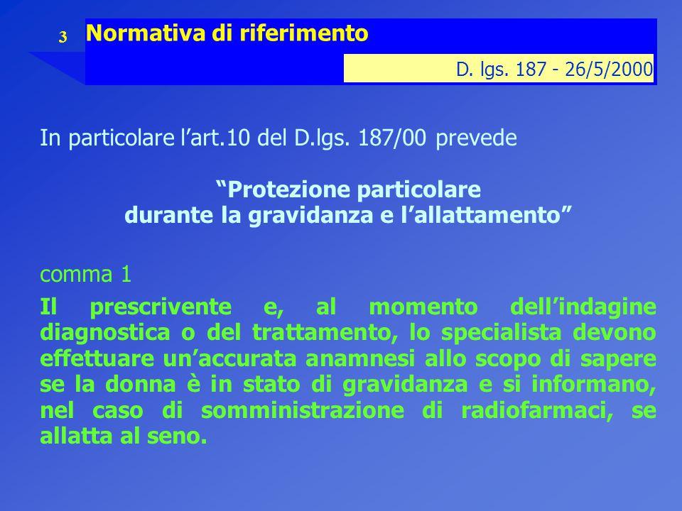 """3 Normativa di riferimento D. lgs. 187 - 26/5/2000 In particolare l'art.10 del D.lgs. 187/00 prevede """"Protezione particolare durante la gravidanza e l"""