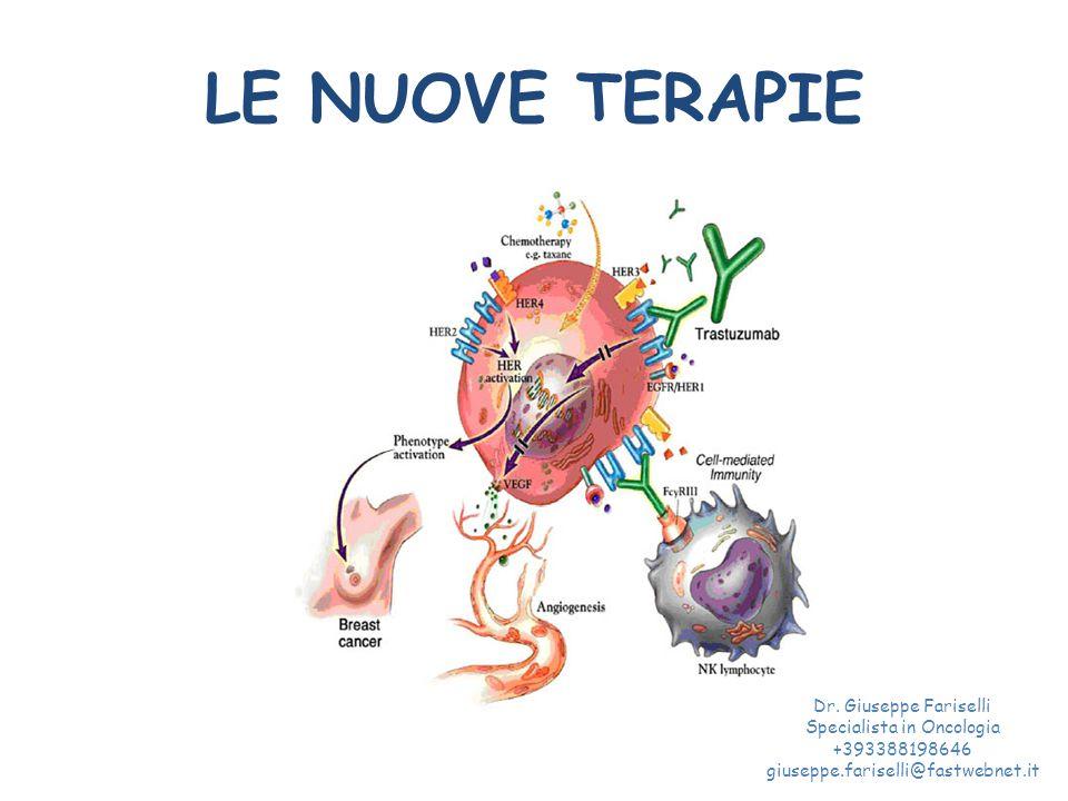 LE NUOVE TERAPIE Dr. Giuseppe Fariselli Specialista in Oncologia +393388198646 giuseppe.fariselli@fastwebnet.it
