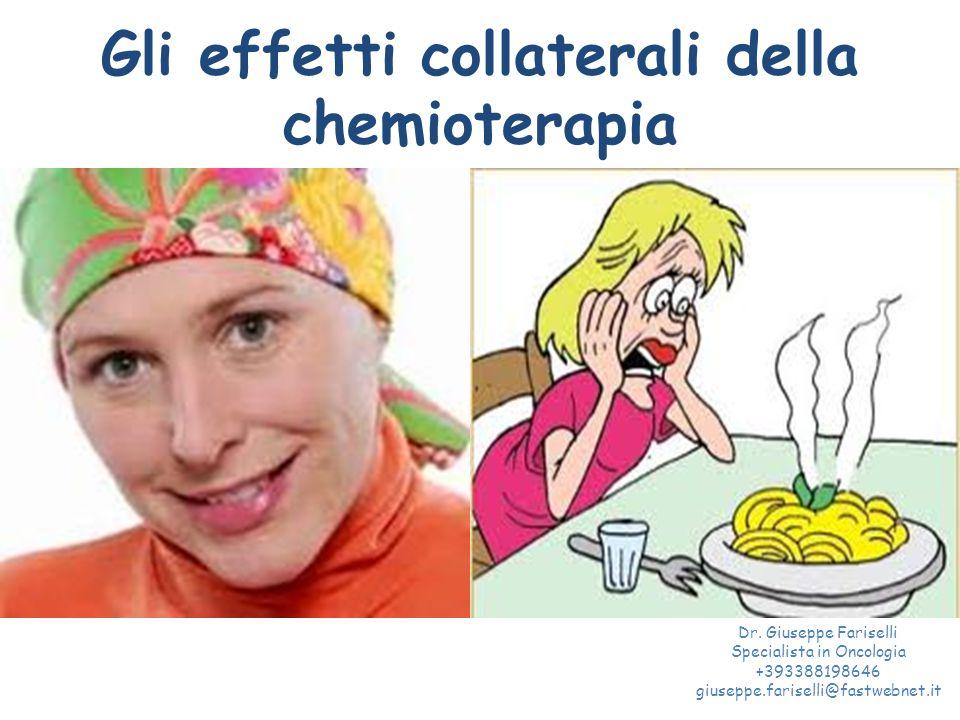 Gli effetti collaterali della chemioterapia Dr. Giuseppe Fariselli Specialista in Oncologia +393388198646 giuseppe.fariselli@fastwebnet.it