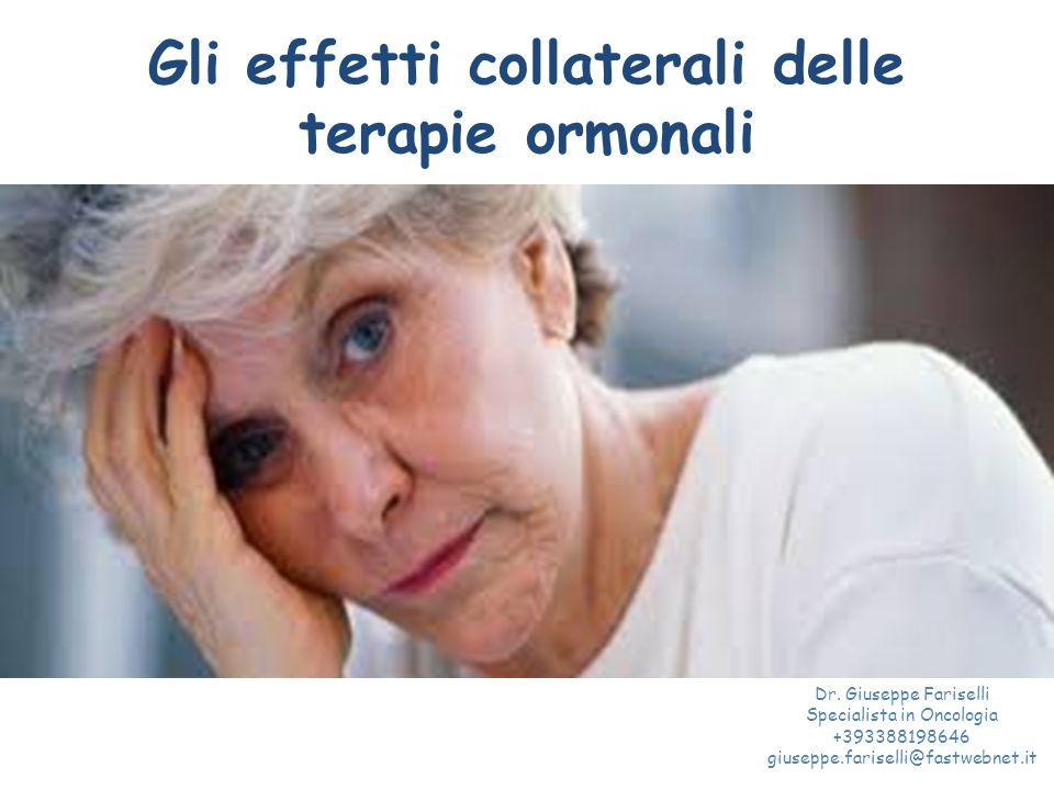Gli effetti collaterali delle terapie ormonali Dr. Giuseppe Fariselli Specialista in Oncologia +393388198646 giuseppe.fariselli@fastwebnet.it