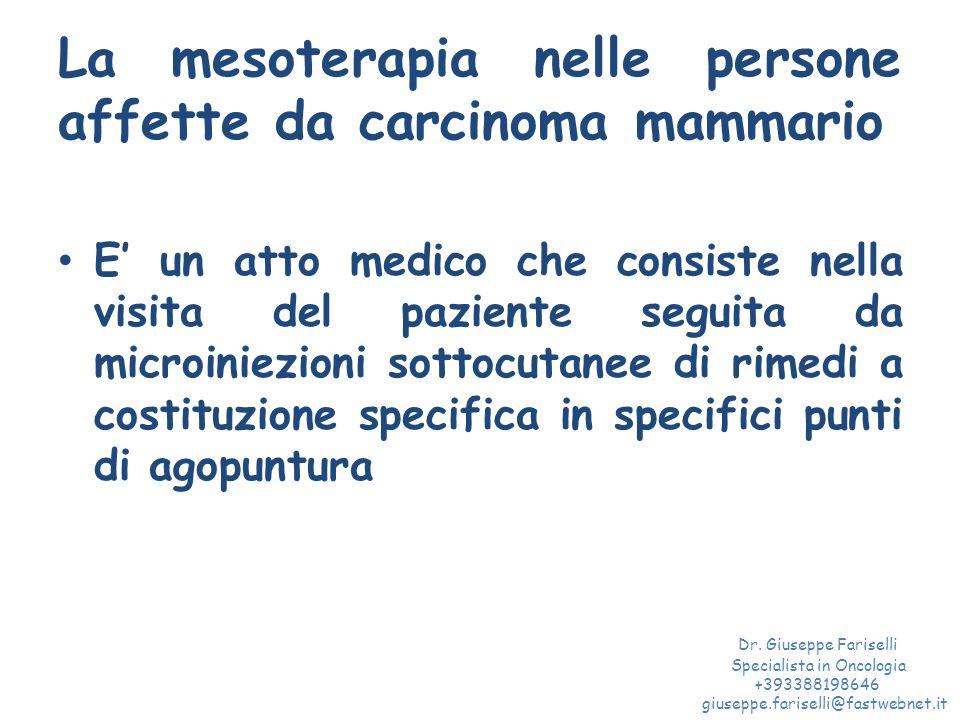 La mesoterapia nelle persone affette da carcinoma mammario E' un atto medico che consiste nella visita del paziente seguita da microiniezioni sottocutanee di rimedi a costituzione specifica in specifici punti di agopuntura Dr.