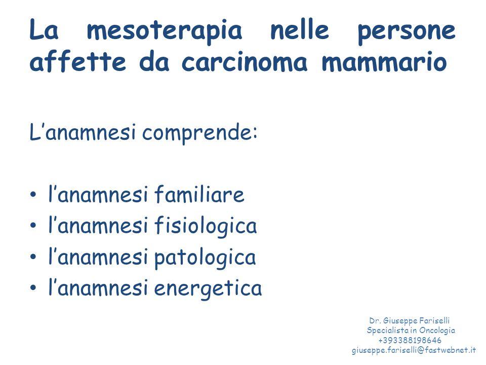 La mesoterapia nelle persone affette da carcinoma mammario L'anamnesi comprende: l'anamnesi familiare l'anamnesi fisiologica l'anamnesi patologica l'anamnesi energetica Dr.
