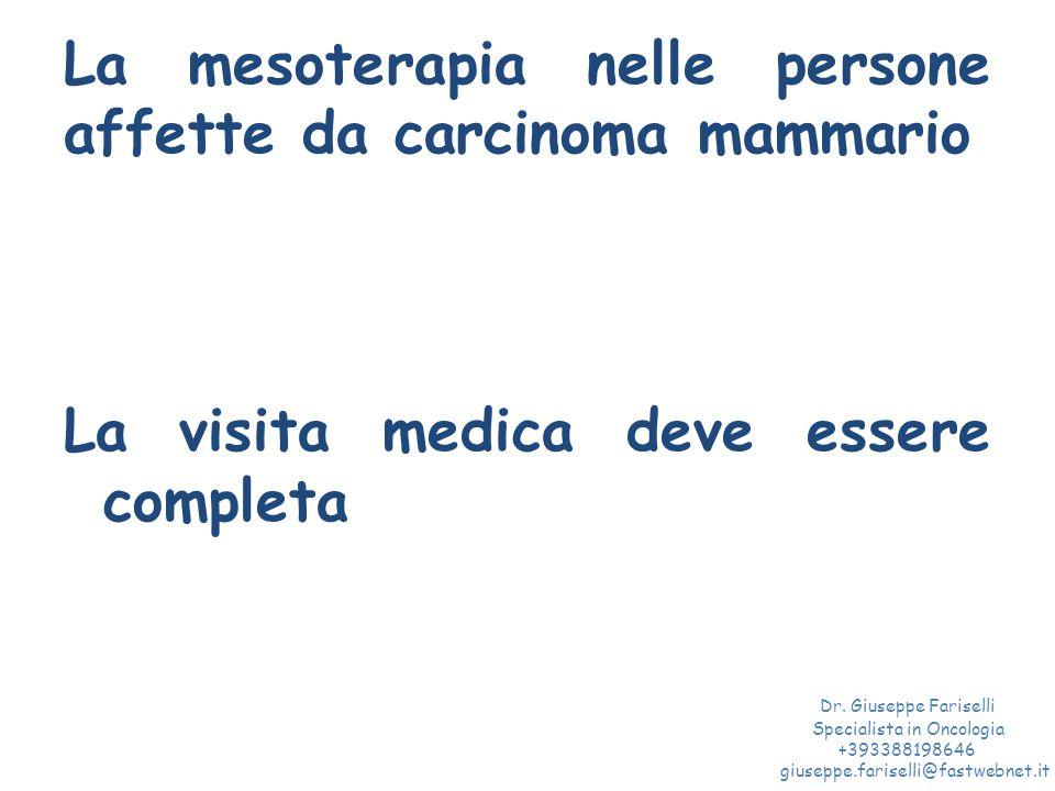 La mesoterapia nelle persone affette da carcinoma mammario La visita medica deve essere completa Dr. Giuseppe Fariselli Specialista in Oncologia +3933