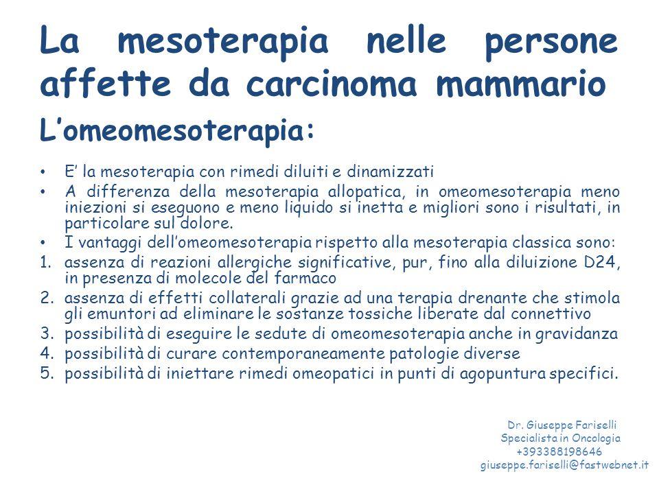 La mesoterapia nelle persone affette da carcinoma mammario L'omeomesoterapia: E' la mesoterapia con rimedi diluiti e dinamizzati A differenza della me