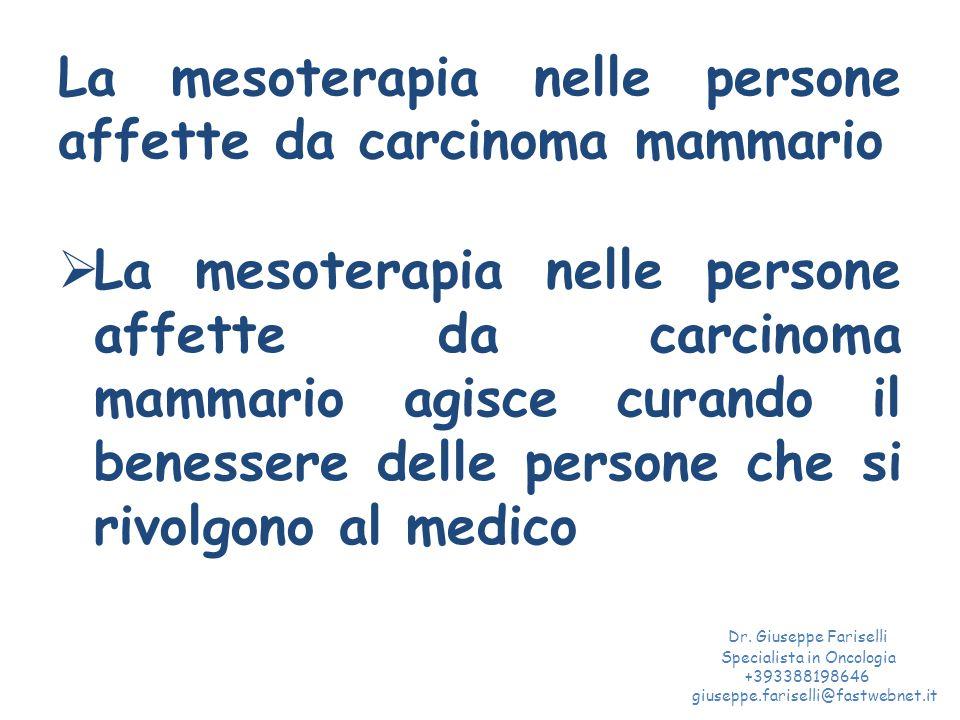 La mesoterapia nelle persone affette da carcinoma mammario  La mesoterapia nelle persone affette da carcinoma mammario agisce curando il benessere delle persone che si rivolgono al medico Dr.