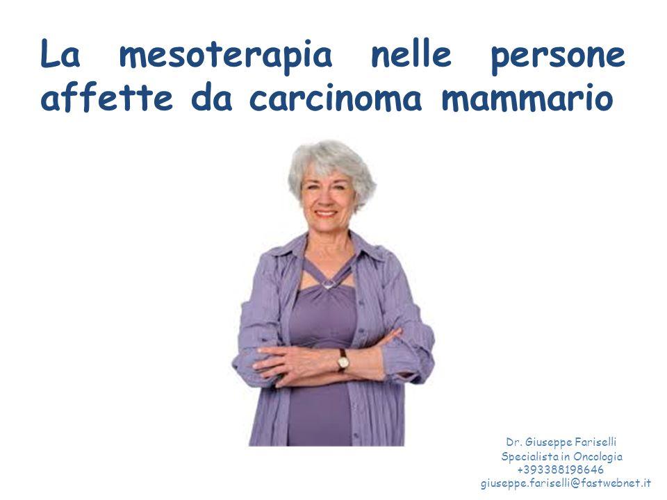 La mesoterapia nelle persone affette da carcinoma mammario Dr. Giuseppe Fariselli Specialista in Oncologia +393388198646 giuseppe.fariselli@fastwebnet