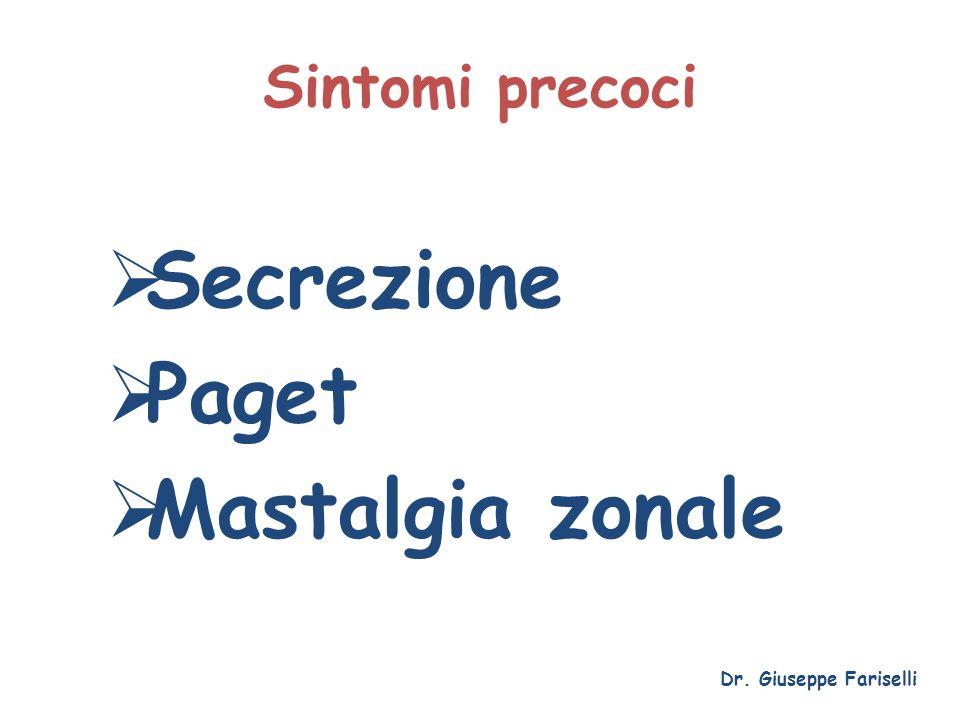 Sintomi precoci Dr. Giuseppe Fariselli  Secrezione  Paget  Mastalgia zonale