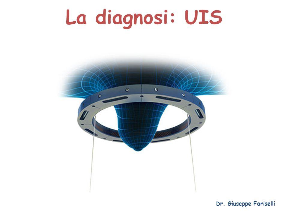 La diagnosi: UIS Dr. Giuseppe Fariselli