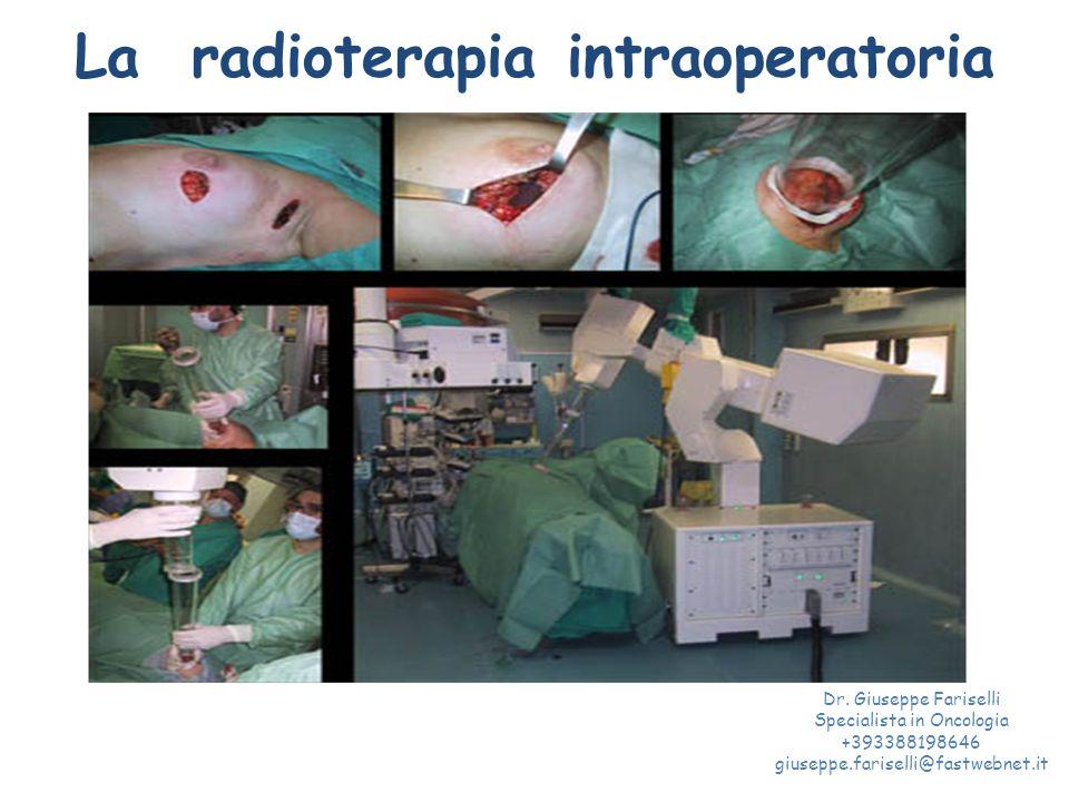La radioterapia intraoperatoria Dr. Giuseppe Fariselli Specialista in Oncologia +393388198646 giuseppe.fariselli@fastwebnet.it