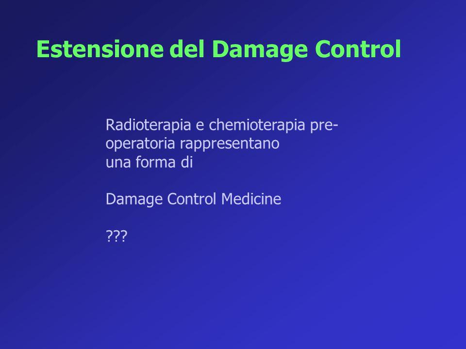 Radioterapia e chemioterapia pre- operatoria rappresentano una forma di Damage Control Medicine ??? Estensione del Damage Control