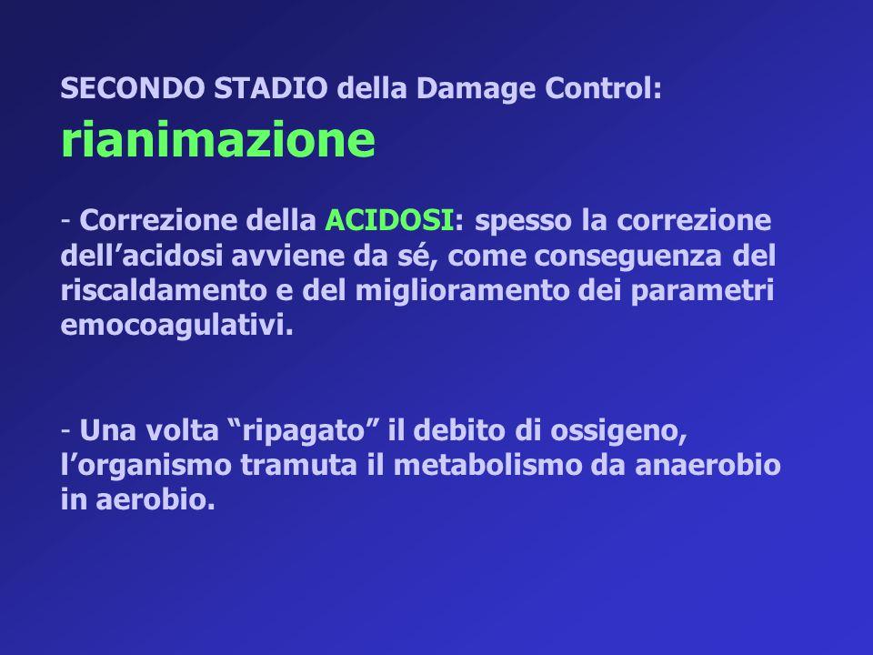 SECONDO STADIO della Damage Control: rianimazione - Correzione della ACIDOSI: spesso la correzione dell'acidosi avviene da sé, come conseguenza del ri