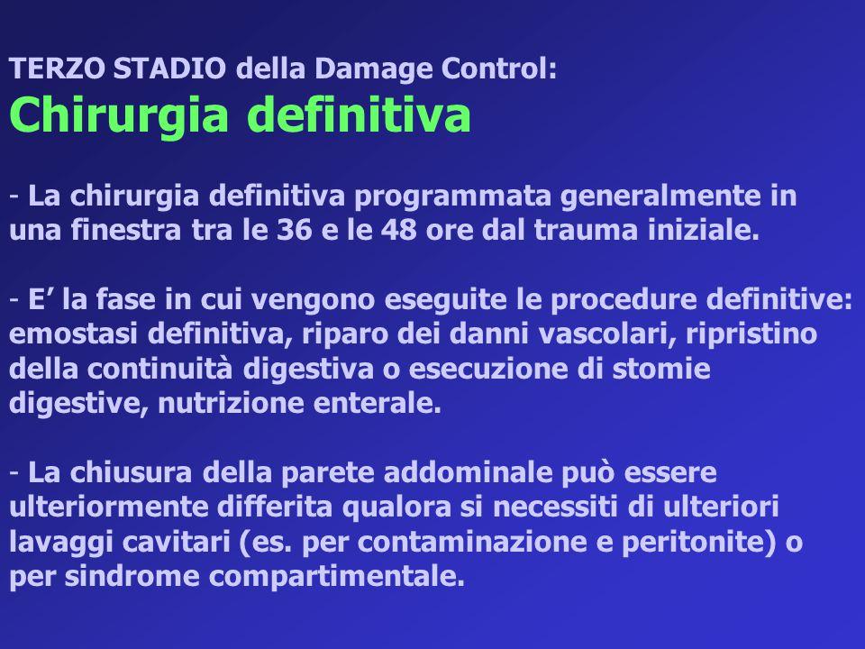 TERZO STADIO della Damage Control: Chirurgia definitiva - La chirurgia definitiva programmata generalmente in una finestra tra le 36 e le 48 ore dal t