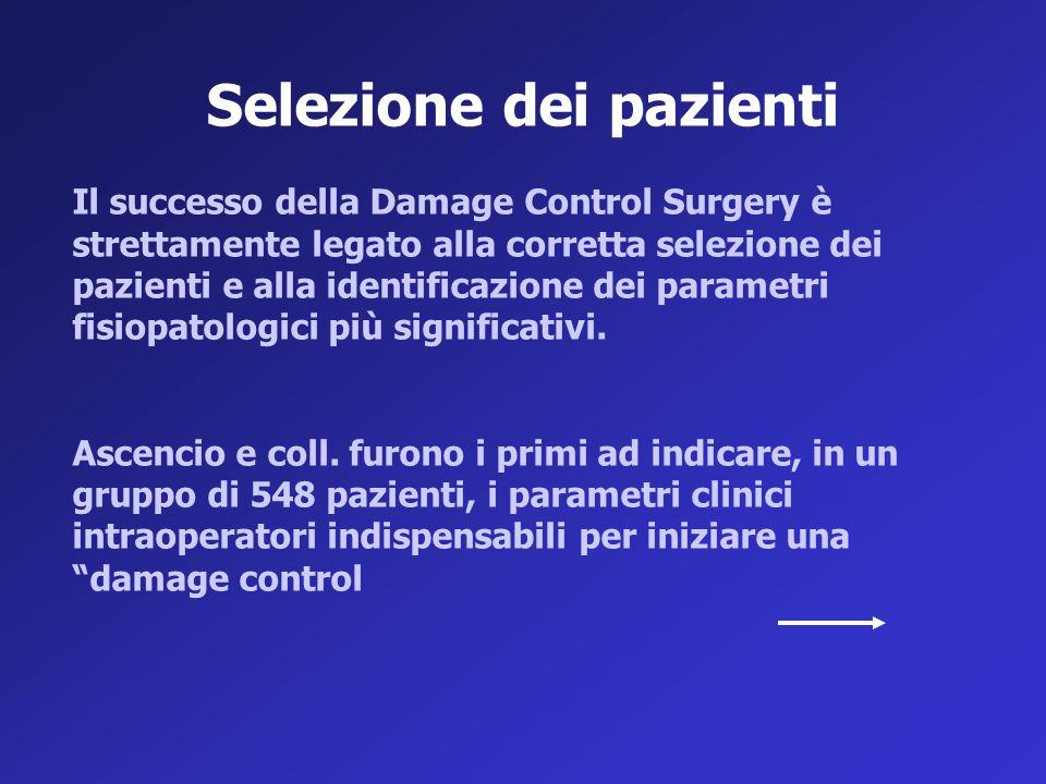 Selezione dei pazienti Il successo della Damage Control Surgery è strettamente legato alla corretta selezione dei pazienti e alla identificazione dei