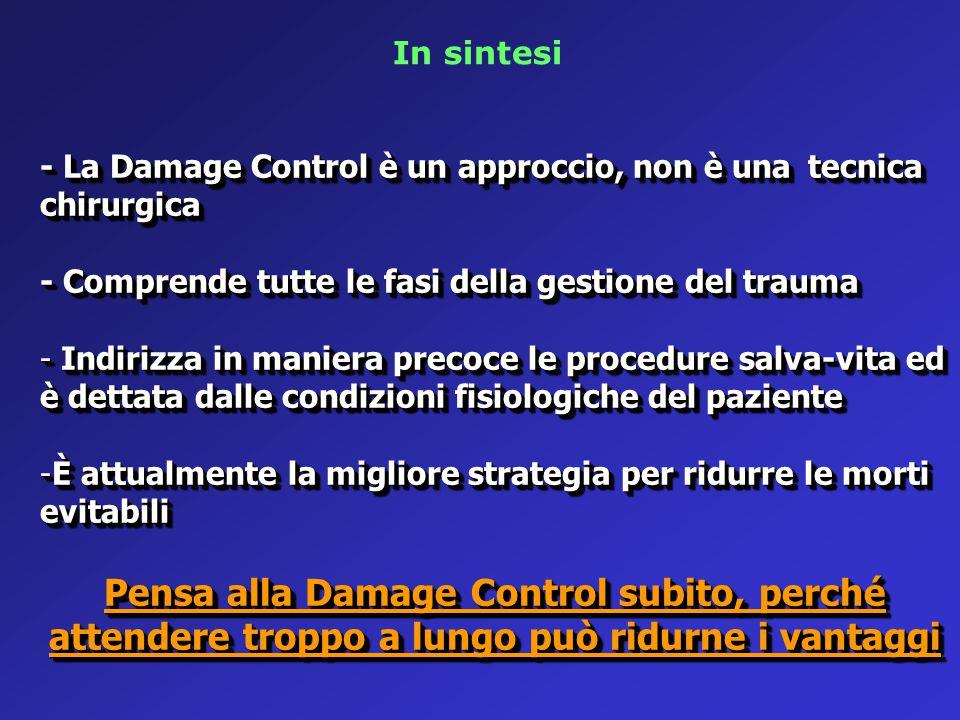 - La Damage Control è un approccio, non è una tecnica chirurgica - Comprende tutte le fasi della gestione del trauma - Indirizza in maniera precoce le