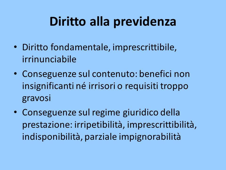 Diritto alla previdenza Diritto fondamentale, imprescrittibile, irrinunciabile Conseguenze sul contenuto: benefici non insignificanti né irrisori o re