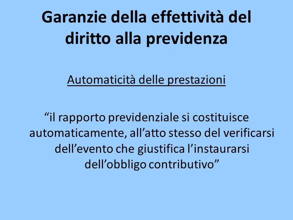 """Garanzie della effettività del diritto alla previdenza Automaticità delle prestazioni """"il rapporto previdenziale si costituisce automaticamente, all'a"""