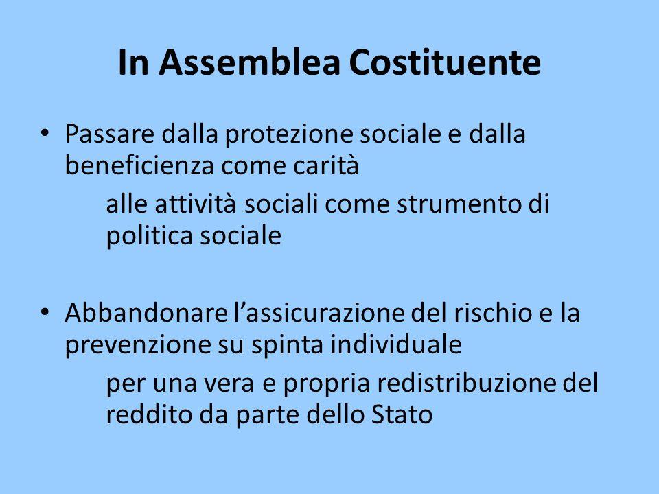 In Assemblea Costituente Passare dalla protezione sociale e dalla beneficienza come carità alle attività sociali come strumento di politica sociale Ab