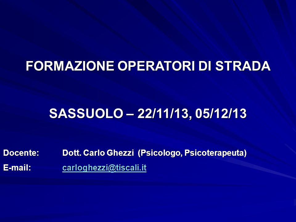 FORMAZIONE OPERATORI DI STRADA SASSUOLO – 22/11/13, 05/12/13 Docente: Dott.