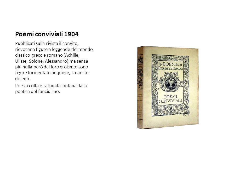 Poemi conviviali 1904 Pubblicati sulla rivista il convito, rievocano figure e leggende del mondo classico greco e romano (Achille, Ulisse, Solone, Ale