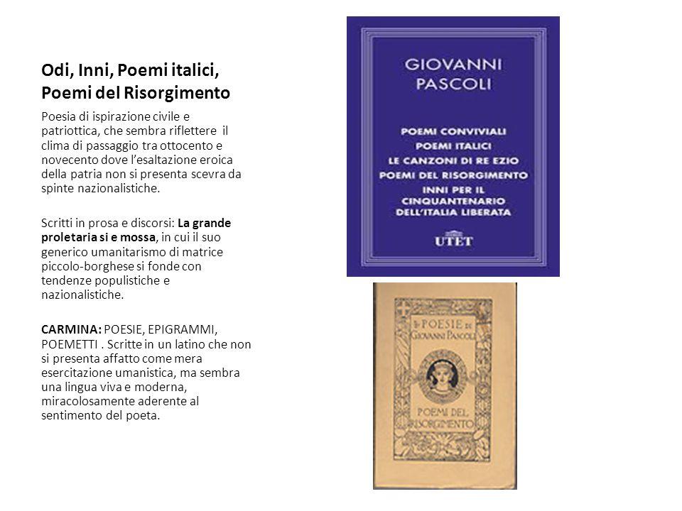 Odi, Inni, Poemi italici, Poemi del Risorgimento Poesia di ispirazione civile e patriottica, che sembra riflettere il clima di passaggio tra ottocento