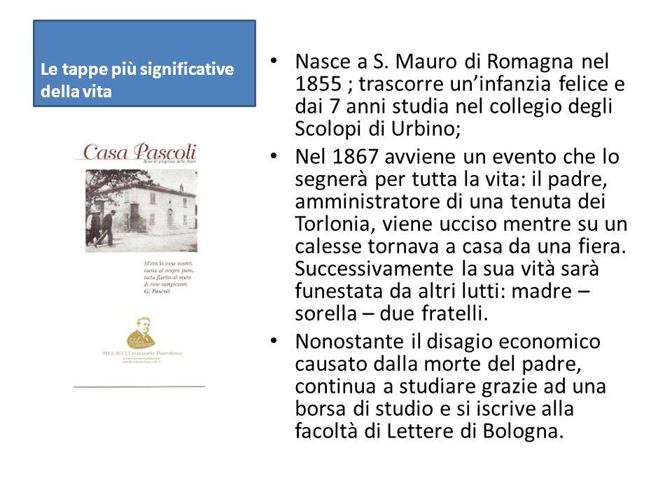Le tappe più significative della vita Nasce a S. Mauro di Romagna nel 1855 ; trascorre un'infanzia felice e dai 7 anni studia nel collegio degli Scolo