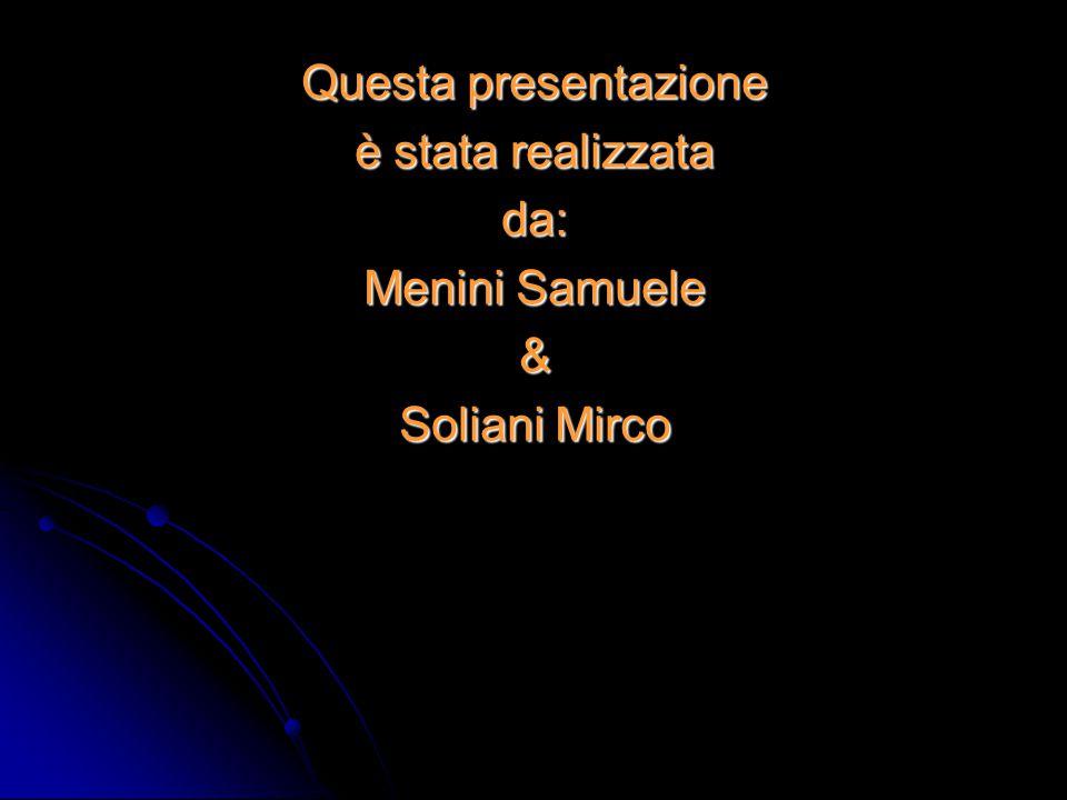 Questa presentazione è stata realizzata da: Menini Samuele & Soliani Mirco