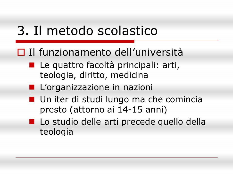 3. Il metodo scolastico  Il funzionamento dell'università Le quattro facoltà principali: arti, teologia, diritto, medicina L'organizzazione in nazion