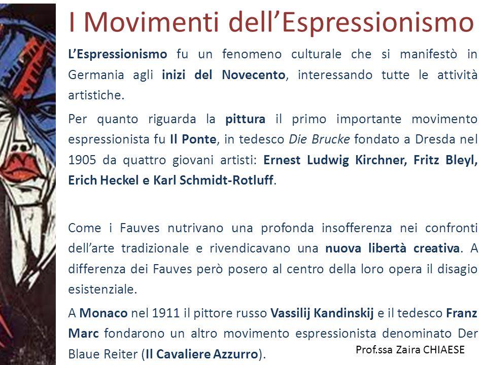 Prof.ssa Zaira CHIAESE I Movimenti dell'Espressionismo L'Espressionismo fu un fenomeno culturale che si manifestò in Germania agli inizi del Novecento