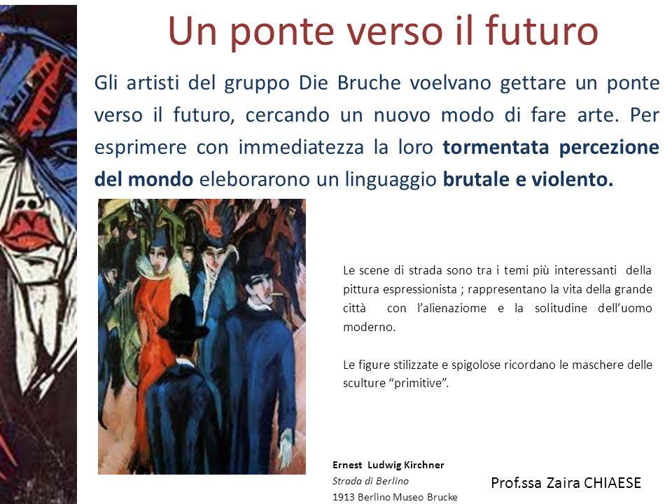 Prof.ssa Zaira CHIAESE Un ponte verso il futuro Gli artisti del gruppo Die Bruche voelvano gettare un ponte verso il futuro, cercando un nuovo modo di