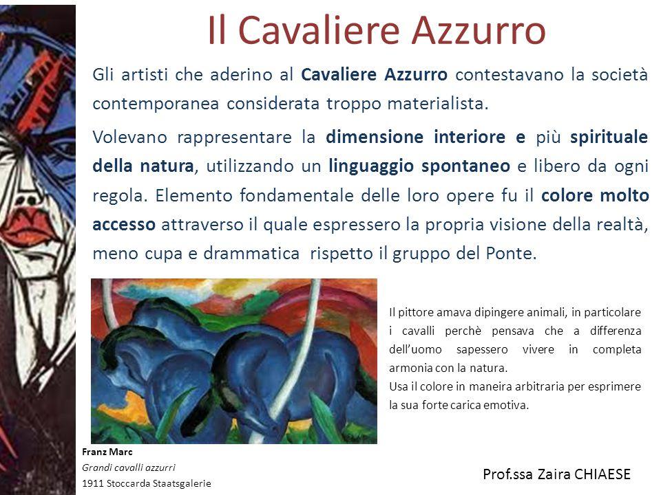 Prof.ssa Zaira CHIAESE Il Cavaliere Azzurro Gli artisti che aderino al Cavaliere Azzurro contestavano la società contemporanea considerata troppo mate