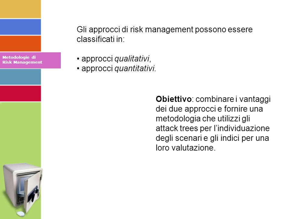 Gli approcci di risk management possono essere classificati in: approcci qualitativi, approcci quantitativi.