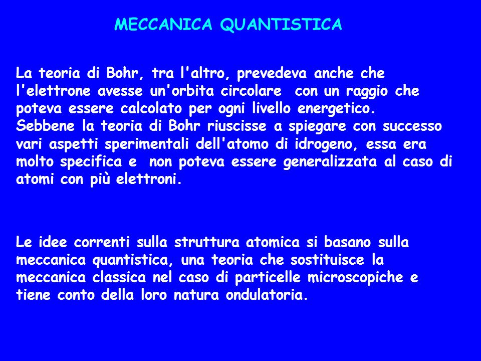 MECCANICA QUANTISTICA La teoria di Bohr, tra l'altro, prevedeva anche che l'elettrone avesse un'orbita circolare con un raggio che poteva essere calco
