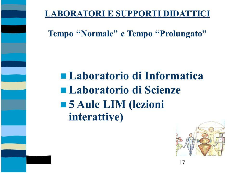"""LABORATORI E SUPPORTI DIDATTICI Tempo """"Normale"""" e Tempo """"Prolungato"""" Laboratorio di Informatica Laboratorio di Scienze 5 Aule LIM (lezioni interattive"""